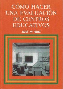 Cómo hacer una evaluación de centros educativos - Ruiz Ruiz, José María