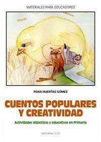 Cuentos populares y creatividad : actividades didácticas y educativas en primaria - Huertas Gómez, Rosa