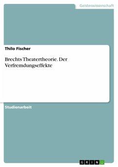 Brechts Theatertheorie. Der Verfremdungseffekte - Fischer, Thilo