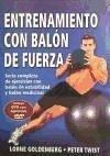 Entrenamiento con balón de fuerza : serie completa de ejercicios con balón de estabilidad y balón medicinal - Goldenberg, Lorne Twist, Peter