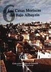 Las casas moriscas del Bajo Albayzín - Curiel Sanz, Alfredo José Sánchez Funes, Ana María Villanueva Camacho, Rafael