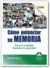 Cómo potenciar su memoria : prevenir la pérdida, aumentar su capacidad - Devanand, D. P.