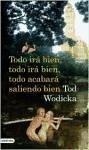 Todo irá bien, todo irá bien, todo acabará saliendo bien - Wodicka, Tod