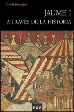 Jaume I a través de la història - Belenguer Cebrià, Ernest
