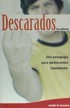 Descarados : una pedagogía para adolescentes inadaptados - Martín, Xus . . . [et al. ]