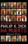 Desgraciadamente Philip K. Dick ha muerto - Bishop, Michael