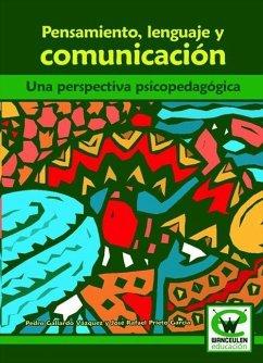 Pensamiento, lenguaje y comunicación : una perspectiva psicopedagógica - Gallardo Vázquez, Pedro Prieto García, José Rafael