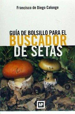 Guía de bolsillo para el buscador de setas - Diego Calonge, Francisco de