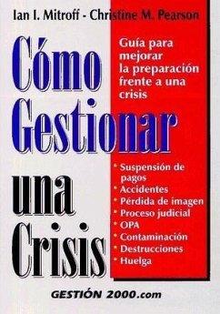 Cómo gestionar una crisis : guía para mejorar la preparación frente a una crisis - Mitroff, Ian I. Pearson, Christine M.