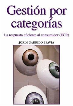 Gestión por categorías : la respuesta eficiente al consumidor (ECR) - Garrido Pavia, Jordi
