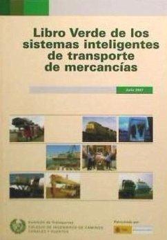 Libro verde de los sistemas inteligentes de transporte de mercancías, julio 2007 - Colegio de Ingenieros de Caminos, Canales y Puertos. Comisión de Transportes
