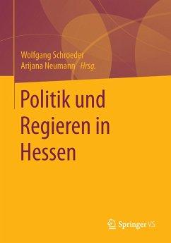 Politik und Regieren in Hessen - Schroeder, Wolfgang; Neumann, Arijana