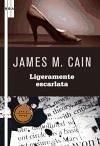 Ligeramente escarlata - Cain, James Mallahan