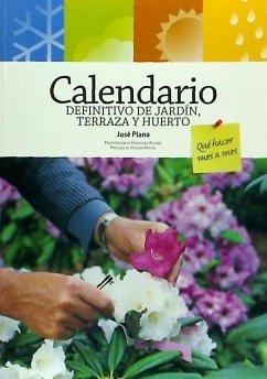 Calendario definitivo de jardín, terraza y huerto - Plana Pujol, José