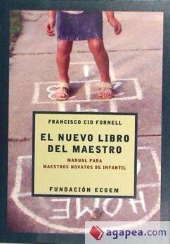 Manual para maestros novatos de infantil : el nuevo libro del maestro - Cid Fornell, Francisco