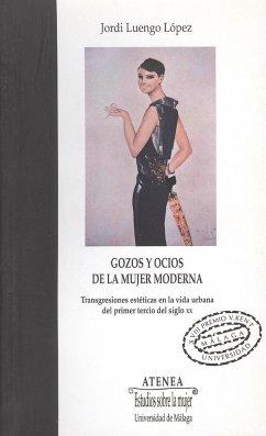 Gozos y ocios de la mujer moderna : transgresiones estéticas en la vida urbana del primer tercio del siglo XX - Luengo López, Jordi