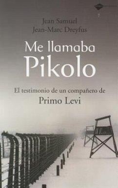 Me llamaba Pikolo : el testimonio de un compañero de Primo Levi - Dreyfus, Jean-Marc Samuel, Jean