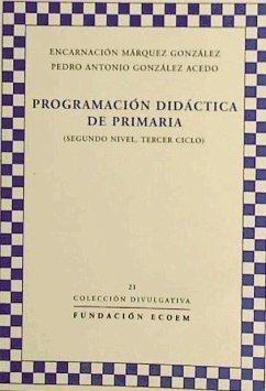 Programación didáctica de primaria (segundo nivel, tercer ciclo) - González Acedo, Pedro Antonio Márquez González, Encarnación
