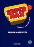 Super Max: Niveau 2 Cahier D'Activites