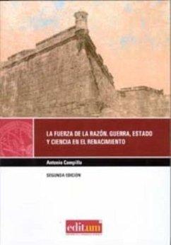 La fuerza de la razón : guerra, estado y ciencia en el Renacimiento - Campillo, Antonio