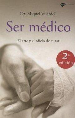 Ser médico : el arte y oficio de curar - Vilardell, Miquel