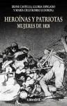 Heroínas y patriotas : Mujeres de 1808 - Castells, Irene Espigado Tocino, Gloria Romeo Mateo, María Cruz