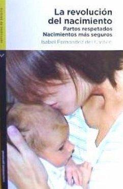 La revolución del nacimiento : partos respetados, nacimientos más seguros - Fernández del Castillo, Isabel