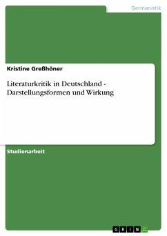 Literaturkritik in Deutschland - Darstellungsformen und Wirkung