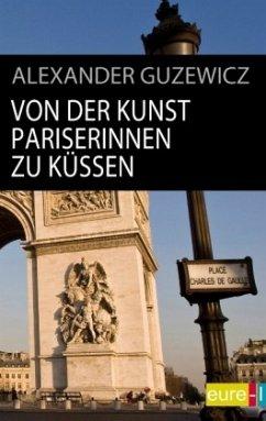 Von der Kunst Pariserinnen zu küssen - Guzewicz, Alexander