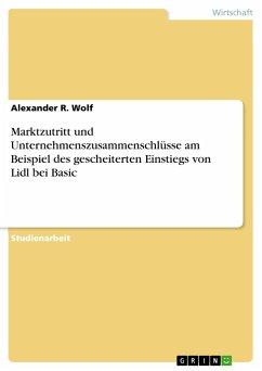 Marktzutritt und Unternehmenszusammenschlüsse am Beispiel des gescheiterten Einstiegs von Lidl bei Basic - Wolf, Alexander R.
