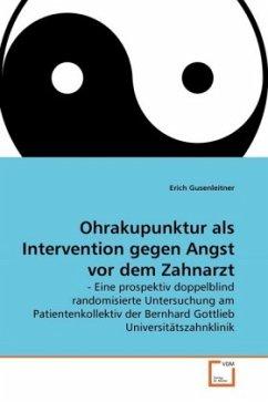 Ohrakupunktur als Intervention gegen Angst vor dem Zahnarzt - Gusenleitner, Erich