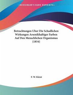 Betrachtungen Uber Die Schadlichen Wirkungen Arsenikhaltiger Farben Auf Den Menschlichen Organismus (1854)