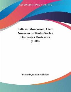 Baltasar Moncornet, Livre Nouveau de Toutes Sortes Douvrages Dorfevries (1888)