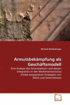 Armutsbekämpfung als Geschäftsmodell - Waltenberger, Michael