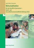 Wirtschaftslehre für das berufliche Gymnasium - Sozial- und Gesundheitswissenschaftliche Richtung (SGG)