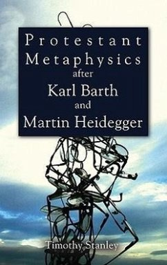 Protestant Metaphysics After Karl Barth and Martin Heidegger - Stanley, Timothy