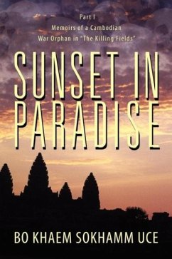 Sunset in Paradise: Part 1: Memoirs of a Cambodian War Orphan in the Killing Fields - Uce, Bo Khaem Sokhamm