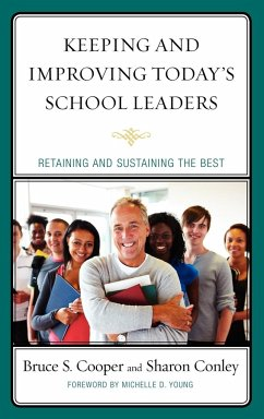 Keeping and Improving Today's School Leaders - Cooper, Bruce S.; Conley, Sharon