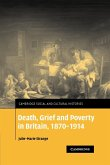 Death, Grief and Poverty in Britain, 1870 1914