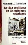 La vida cotidiana de los primeros cristianos : un apasionante viaje por nuestras raíces - Hamman, Adalbert G.