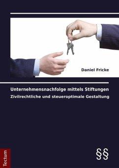 Unternehmensnachfolge mittels Stiftungen - Fricke, Daniel