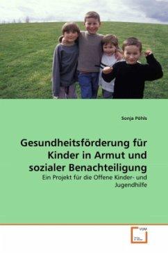Gesundheitsförderung für Kinder in Armut und sozialer Benachteiligung - Pöhls, Sonja