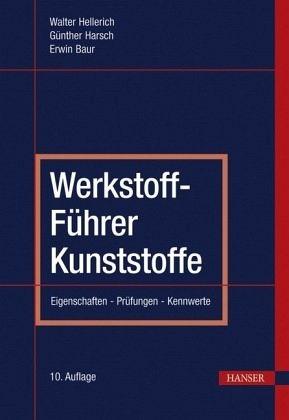 Werkstoff-Führer Kunststoffe - Hellerich, Walter; Harsch, Günther; Baur, Erwin