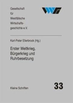 Erster Weltkrieg, Bürgerkrieg und Ruhrbesetzung - Schulte Beerbühl, Margrit;Tenfelde, Klaus;Unverferth, Gabriele