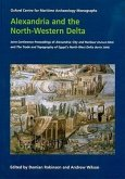 Alexandria and the North-Western Delta: Joint Conference Proceedings of Alexandria: City and Harbour (Oxford 2004) and the Trade and Topography of Egy