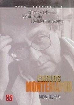 Obras Reunidas II: Minas del Retorno, Mal de Piedra, los Informes Secretos - Montemayor, Carlos