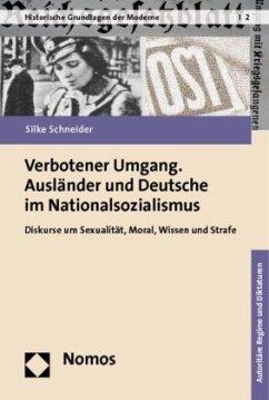 Verbotener Umgang. Ausländer und Deutsche im Nationalsozialismus - Schneider, Silke