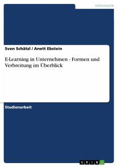 E-Learning in Unternehmen - Formen und Verbreitung im Überblick - Ebstein, Anett Schätzl, Sven