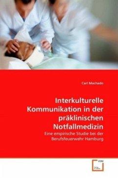 Interkulturelle Kommunikation in der präklinischen Notfallmedizin - Machado, Carl