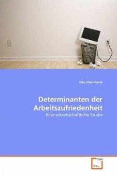 Determinanten der Arbeitszufriedenheit - Hämmerle, Elke